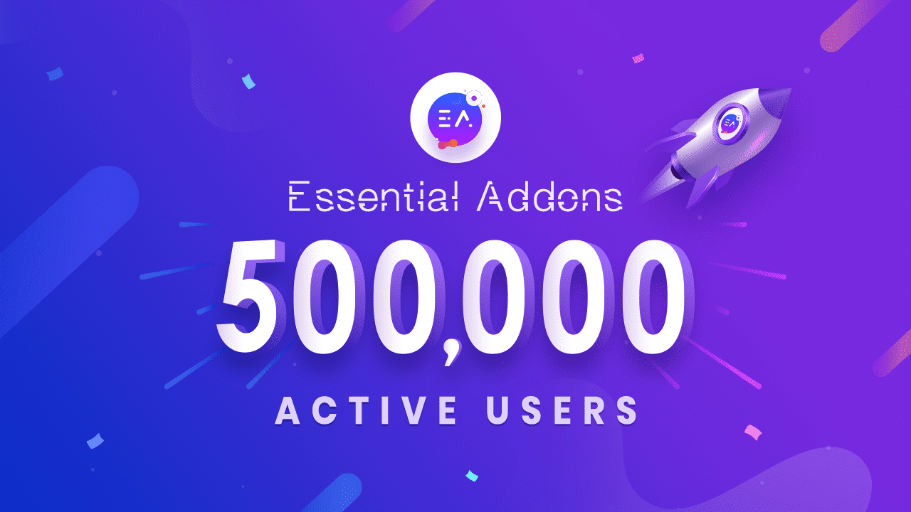 Essential Addons for Elementor Reaching Another Milestone: 500K+ Happy Users 1