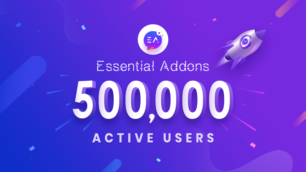 Essential Addons for Elementor Reaching Another Milestone: 500K+ Happy Users 7